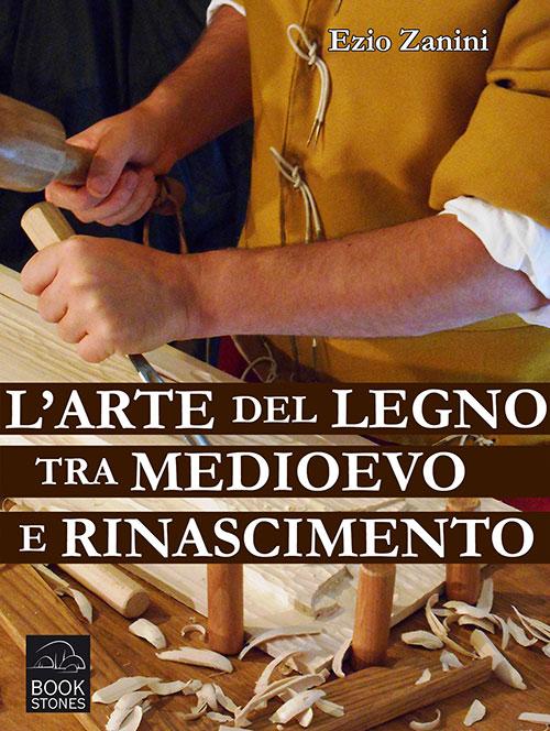 L Arte Del Legno.L Arte Del Legno Tra Medioevo E Rinascimento Tecniche E Segreti Nelle Botteghe Dei Falegnami Ebook